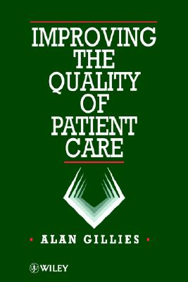 Improving the Quality of Patient Care - Gillies, Alan