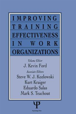 Improving Training Effectiveness in Work Organizations - Ford, J. Kevin (Editor)