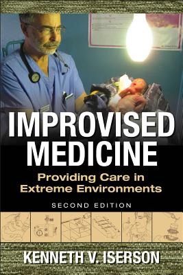 Improvised Medicine: Providing Care in Extreme Environments, 2nd Edition - Iserson, Kenneth V, Dr.
