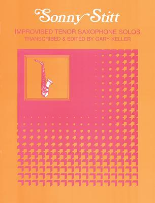 Improvised Tenor Saxophone Solos: Tenor Saxophone Solos - Stitt, Sonny, and Keller, Gary