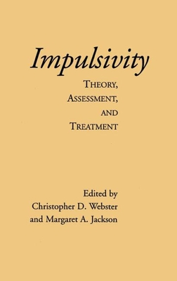 Impulsivity: Theory, Assessment, and Treatment - Webster, C, and Webster, Christopher D, PhD (Editor), and Jackson, Margaret A, Ph.D. (Editor)