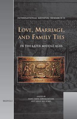 Imr 11 Love, Marriage, and Family Ties in the Later Middle Ages, Davis - Davis, I (Editor), and Muller, Miriam (Editor), and Rees Jones, Sarah (Editor)