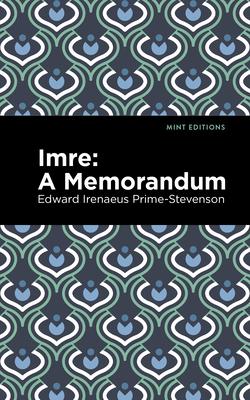 Imre: A Memorandum - Prime-Stevenson, Edward Irenaeus, and Editions, Mint (Contributions by)