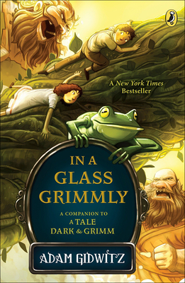 In a Glass Grimmly - Gidwitz, Adam, and Grimm, Jacob Ludwig Carl, and Grimm, Wilhelm