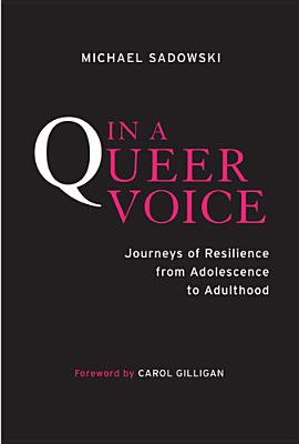 In a Queer Voice: Journeys of Resilience from Adolescence to Adulthood - Sadowski, Michael