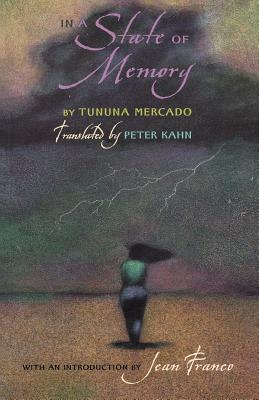 In a State of Memory - Mercado, Tununa, and Kahn, Peter (Translated by), and Franco, Jean (Introduction by)