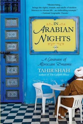 In Arabian Nights: A Caravan of Moroccan Dreams - Shah, Tahir