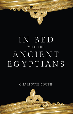 In Bed with the Ancient Egyptians - Booth, Charlotte