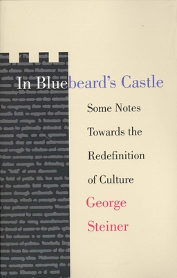 In Bluebeard's Castle: Some Notes Towards the Redefinition of Culture - Steiner, George, Mr.