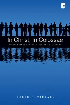 In Christ, in Colossae: Sociological Perspectives on Colossians - Tidball, Derek
