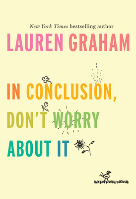 In Conclusion, Don't Worry about It - Graham, Lauren