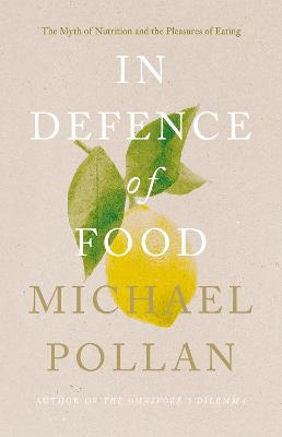 In Defence of Food: The Myth of Nutrition and the Pleasures of Eating - Pollan, Michael