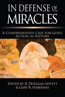 In Defense of Miracles: A Comprehensive Case for God's Action in History - Gievett, R Douglas (Editor), and Habermas, Gary R, M.A., Ph.D., D.D. (Editor), and Geivett, R Douglas (Editor)