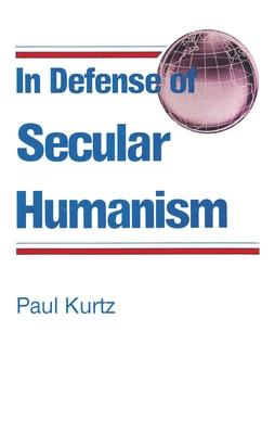 In Defense of Secular Humanism - Kurtz, Paul