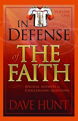 In Defense of the Faith, Volume 1: Biblical Answers to Challenging Questions - Hunt, Dave