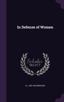 In Defense of Women - Mencken, H L 1880-1956