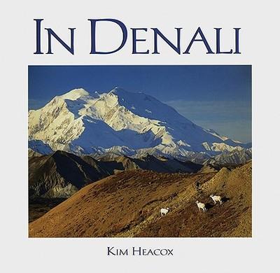 In Denali: A Photographic Essay of Denali National Park and Preserve Alaska - Heacox, Kim