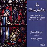 In Dulci Jubilo - Edmund Connolly (organ); Maxine Thévenot (organ); Cathedral Chamber Choir of St. John, Albuquerque, NM (choir, chorus);...