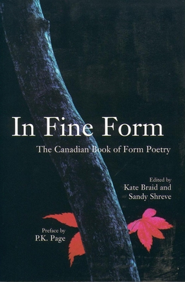 In Fine Form: The Canadian Book of Form Poetry - Braid, Kate (Editor), and Shreve, Sandy (Editor), and Page, P K (Introduction by)