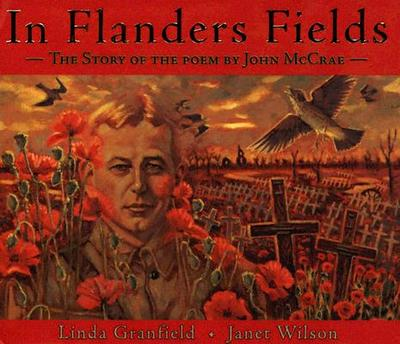 In Flanders Fields: The Story of the Poem by John McCrae - Granfield, Linda