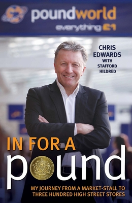 In for a Pound: My Journey from a Market Stall to Three Hundred High Street Stores - Edwards, Chris, and Hildred, Stafford