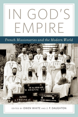 In God's Empire: French Missionaries and the Modern World - White, Owen