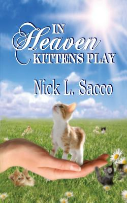 In Heaven Kittens Play: The Blue Angel and Her Garden of Pets - Sacco, Nick L