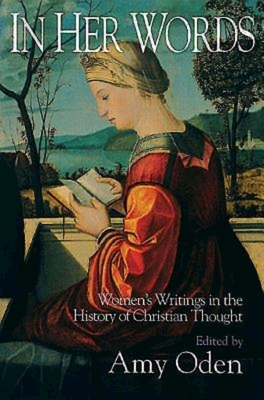 In Her Words: Women's Writings in the History of Christian Thought - Oden, Amy G