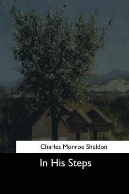 In His Steps - Sheldon, Charles Monroe