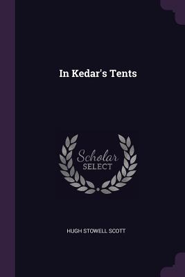 In Kedar's Tents - Scott, Hugh Stowell
