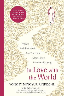 In Love with the World: What a Buddhist Monk Can Teach You About Living from Nearly Dying - Rinpoche, Yongey Mingyur