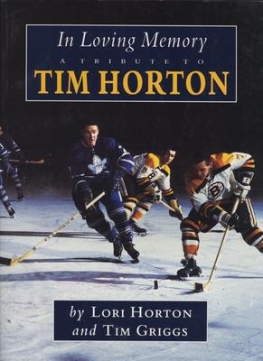 In Loving Memory: A Tribute to Tim Horton - Griggs, Tim