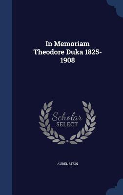 In Memoriam Theodore Duka 1825-1908 - Stein, Aurel, Sir