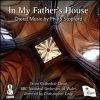 In My Father's House: Choral Music by Philip Stopford - Dylan Spokes (treble); Ranald McCusker (tenor); Truro Cathedral Choir (choir, chorus); BBC National Orchestra of Wales