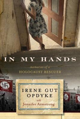 In My Hands: Memories of a Holocaust Rescuer - Opdyke, Irene Gut, and Armstrong, Jennifer