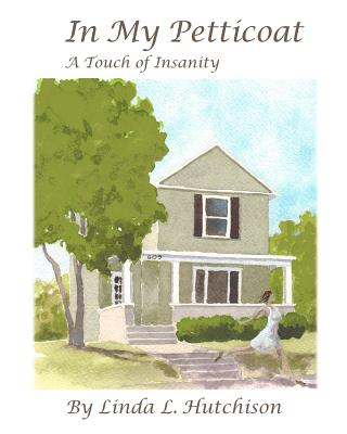 In My Petticoat: A Touch of Insanity - Hutchison, Linda L, and Stamm, Beckey (Editor)