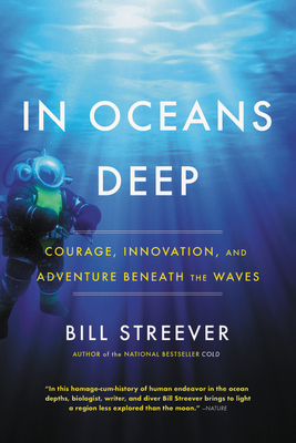 In Oceans Deep: Courage, Innovation, and Adventure Beneath the Waves - Streever, Bill