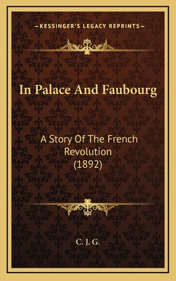 In Palace and Faubourg: A Story of the French Revolution (1892) - C J G