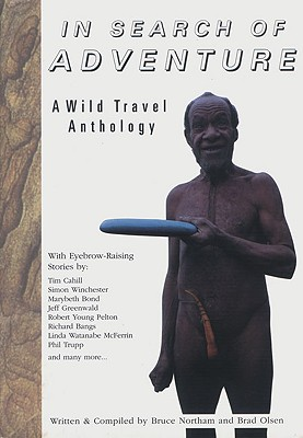 In Search of Adventure: A Wild Travel Anthology - Northam, Bruce (Editor), and Olsen, Brad (Editor)
