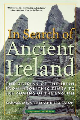 In Search of Ancient Ireland: The Origins of the Irish from Neolithic Times to the Coming of the English - McCaffrey, Carmel, and Eaton, Leo