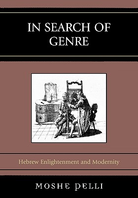 In Search of Genre: Hebrew Enlightenment and Modernity - Pelli, Moshe