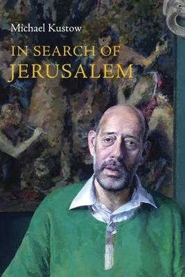 In Search of Jerusalem - Kustow, Michael
