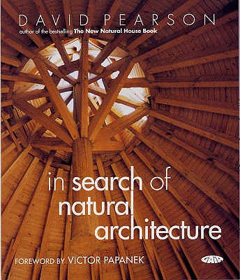 In Search of Natural Architecture - Pearson, David, and Papanek, Victor (Foreword by)