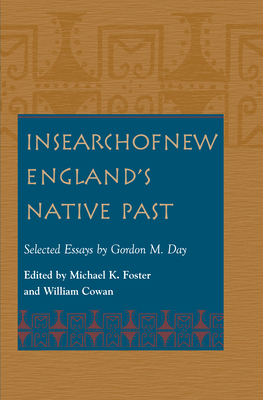 In Search of New England's Native Past Selected Essays by Gordon M. Day - Foster, Michael K (Editor), and Day, Gordon M, and Cowan, William (Editor)