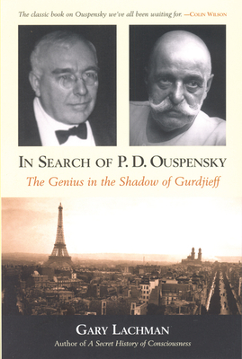 In Search of P. D. Ouspensky: The Genius in the Shadow of Gurdjieff - Lachman, Gary