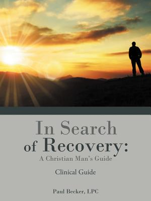 In Search of Recovery: A Christian Man's Guide: Clinical Guide - Becker LPC, Paul