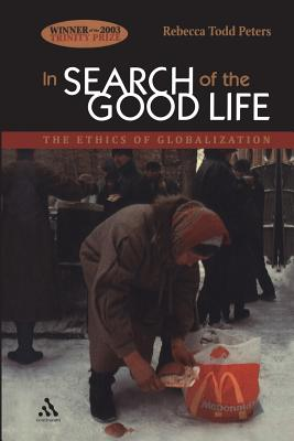 In Search of the Good Life: The Ethics of Globalization - Peters, Rebecca Todd