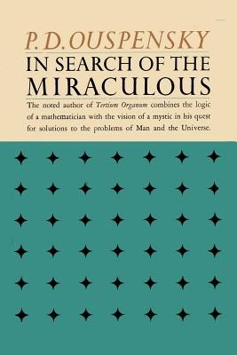 In Search of the Miraculous: Fragments of an Unknown Teaching - Ouspensky, P D