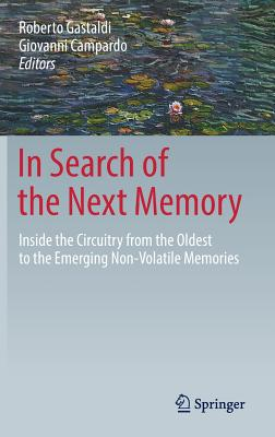 In Search of the Next Memory: Inside the Circuitry from the Oldest to the Emerging Non-Volatile Memories - Gastaldi, Roberto (Editor), and Campardo, Giovanni (Editor)