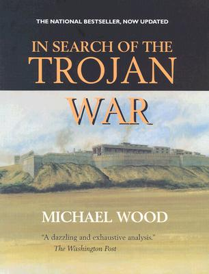 In Search of the Trojan War, Updated Edition - Wood, Michael